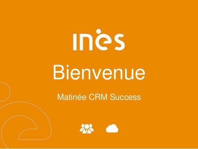 Bienvenue  Matinée CRM Success