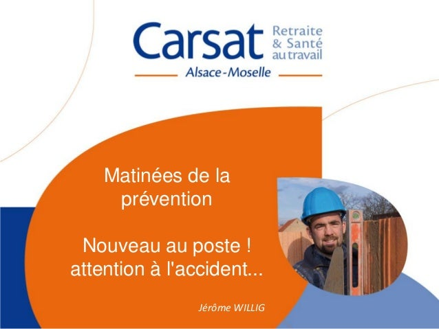 Matinées de la prévention Nouveau au poste ! attention à l'accident... Jérôme WILLIG