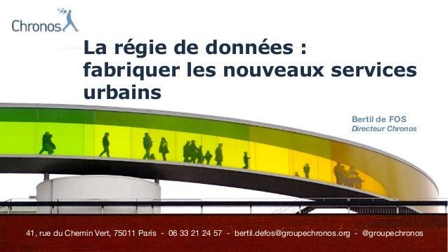 Présentation du Groupe Chronos - juin 2015 41, rue du Chemin Vert, 75011 Paris - 06 33 21 24 57 - bertil.defos@groupechron...