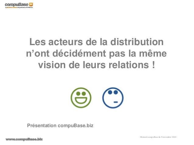 www.compuBase.biz Matinée compuBase du 9 novembre 2010 Les acteurs de la distribution n'ont décidément pas la même vision ...