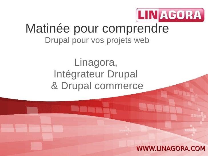 Matinée pour comprendre   Drupal pour vos projets web         Linagora,    Intégrateur Drupal    & Drupal commerce        ...