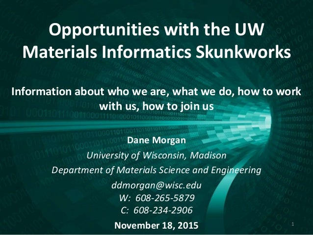 Opportunities with the UW Materials Informatics Skunkworks Information about who we are, what we do, how to work with us, ...