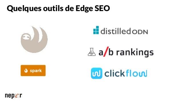 Les limitations du EdgeSEO ● Lié à un acteur de CDN (CloudFlare) ● Pas une plateforme complète ● Performances ● Une puissa...