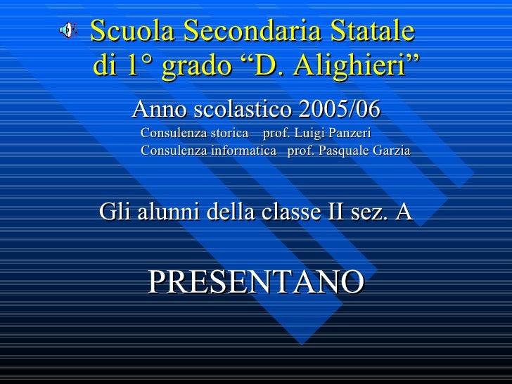 """Scuola Secondaria Statale  di 1° grado """"D. Alighieri"""" <ul><li>Anno scolastico 2005/06 </li></ul><ul><li>Consulenza storica..."""