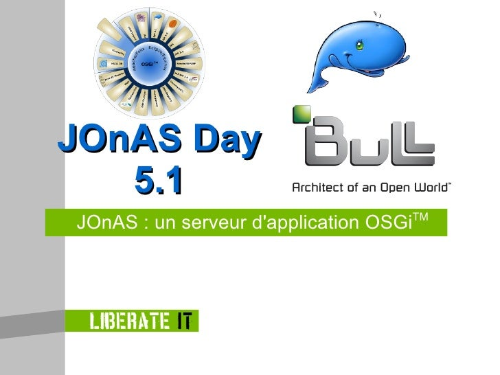 JOnAS : un serveur d'application OSGi TM JOnAS Day 5.1