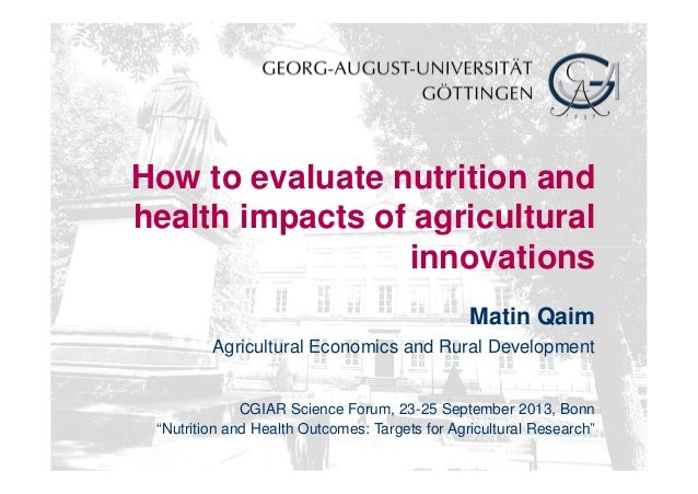 How to evaluate nutrition and health impacts of agricultural innovations Matin Qaim Agricultural Economics and Rural Devel...