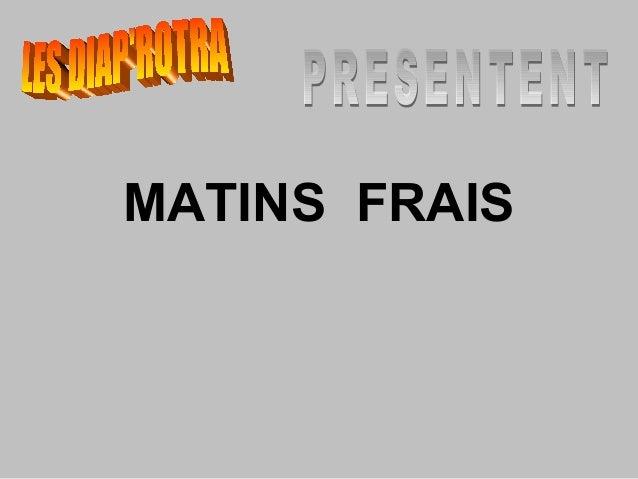 MATINS FRAIS