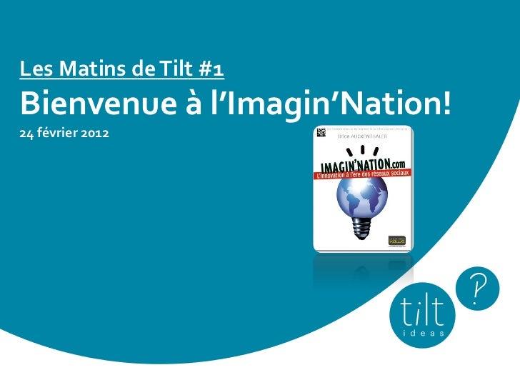 Les Matins de Tilt #1Bienvenue à l'Imagin'Nation!24 février 2012