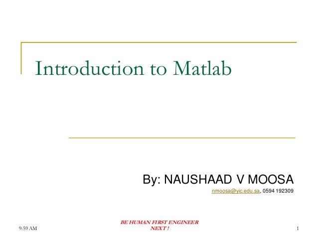 Introduction to Matlab                     By: NAUSHAAD V MOOSA                                         nmoosa@yic.edu.sa,...