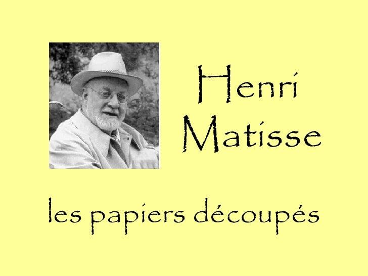 Henri         Matisseles papiers découpés
