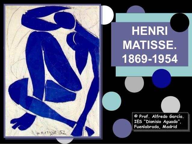 """HENRI  MATISSE.  1869-1954  © Prof. Alfredo García.  IES """"Dionisio Aguado"""",  Fuenlabrada, Madrid  © Prof. Alfredo García. ..."""