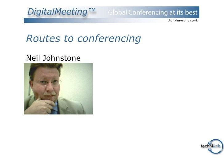 Routes to conferencing <ul><li>Neil Johnstone </li></ul>