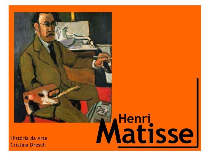 M atisse Henri História da Arte Cristina Dresch