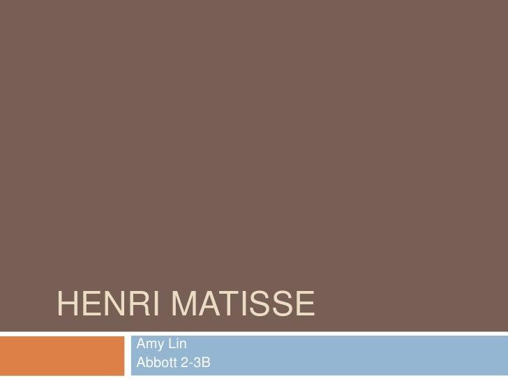 Henri Matisse<br />Amy Lin<br />Abbott 2-3B<br />