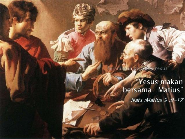 """""""Yesus makan bersama Matius"""" Nats :Matius 9 :9-17"""