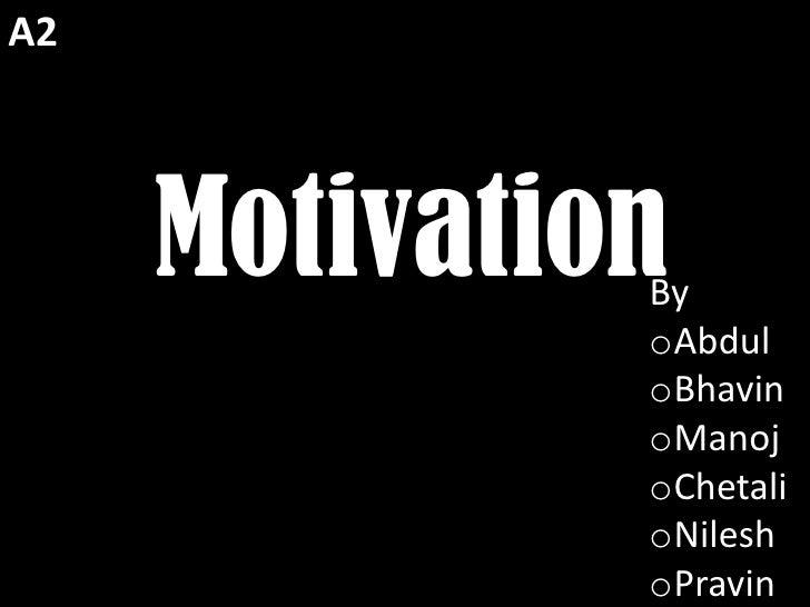 A2<br />Motivation<br />By <br /><ul><li>Abdul