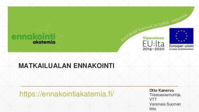 MATKAILUALAN ENNAKOINTI https://ennakointiakatemia.fi/ Otto Kanervo Tilastoasiantuntija, VTT Varsinais-Suomen liitto