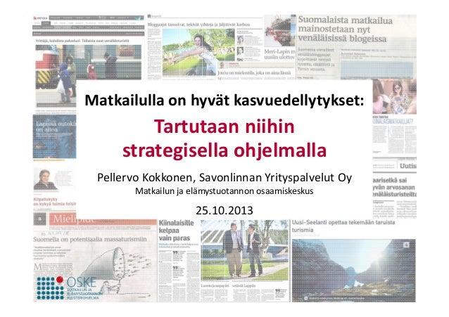 Matkailulla on hyvät kasvuedellytykset:  Tartutaan niihin strategisella ohjelmalla Pellervo Kokkonen, Savonlinnan Yrityspa...