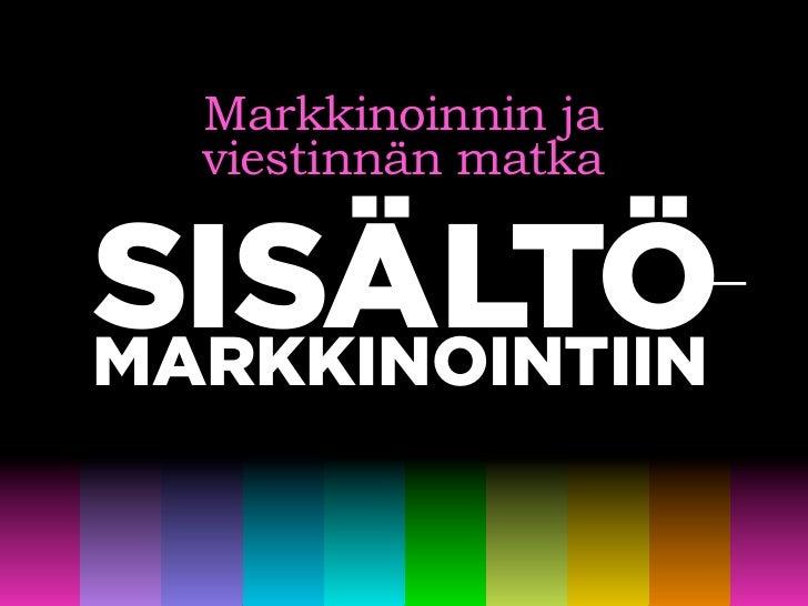 Markkinoinnin ja   viestinnän matka   SISÄLTÖ- MARKKINOINTIIN