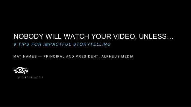 NOBODY WILL WATCH YOUR VIDEO, UNLESS… 9 T I P S F O R I M P A C T F U L S T O R Y T E L L I N G M A T H A M E S — P R I N ...