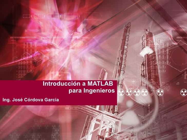 Introducción a MATLAB  para Ingenieros Ing. José Córdova García