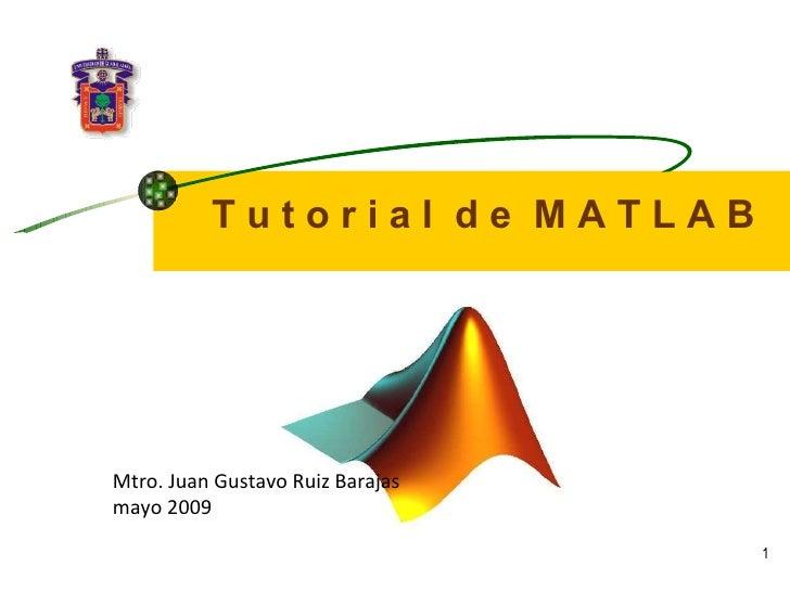 T u t o r i a l  d e  M A T L A B Mtro. Juan Gustavo Ruiz Barajas mayo 2009