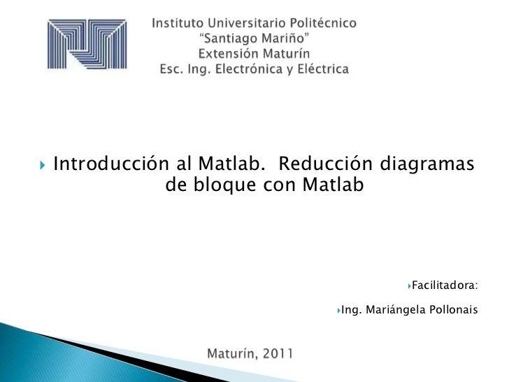    Introducción al Matlab. Reducción diagramas                de bloque con Matlab                                       ...