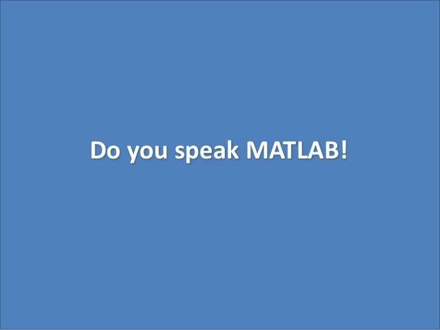 Do you speak MATLAB!