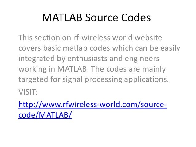 MATLAB Source Codes This section on rf-wireless world website covers basic matlab codes which can be easily integrated by ...