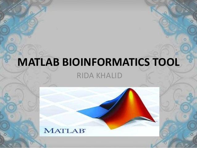 MATLAB BIOINFORMATICS TOOL RIDA KHALID