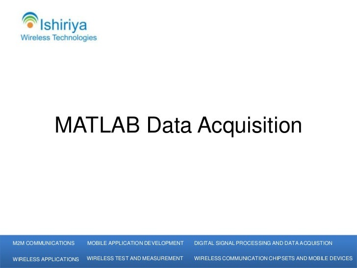 MATLAB Data AcquisitionM2M COMMUNICATIONS      MOBILE APPLICATION DEVELOPMENT   DIGITAL SIGNAL PROCESSING AND DATA ACQUIST...