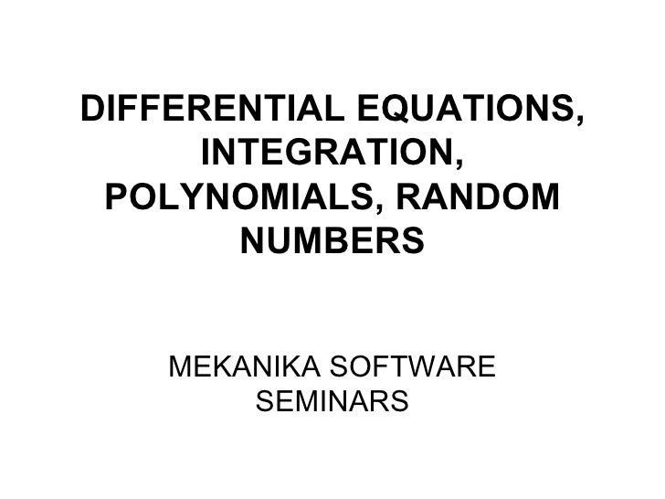 DIFFERENTIAL EQUATIONS, INTEGRATION, POLYNOMIALS, RANDOM NUMBERS MEKANIKA SOFTWARE SEMINARS