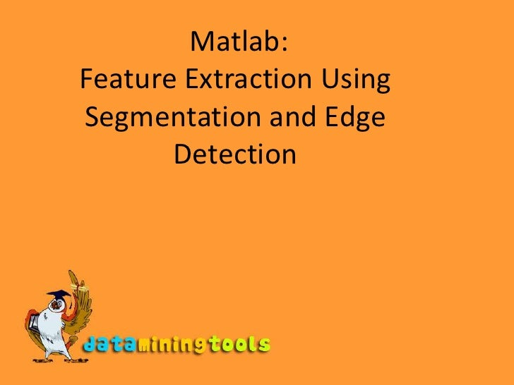 Matlab:Feature Extraction Using Segmentation and Edge Detection<br />