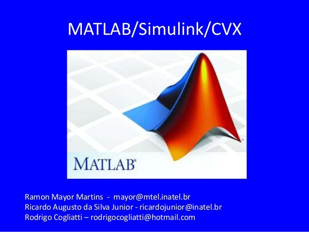 MATLAB/Simulink/CVX Ramon Mayor Martins - mayor@mtel.inatel.br Ricardo Augusto da Silva Junior - ricardojunior@inatel.br R...
