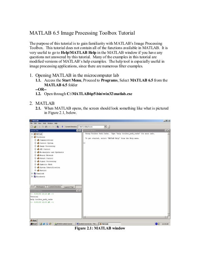 MATLAB 6.5 Image Processing Toolbox Tutorial The purpose of this tutorial is to gain familiarity with MATLAB's Image Proce...