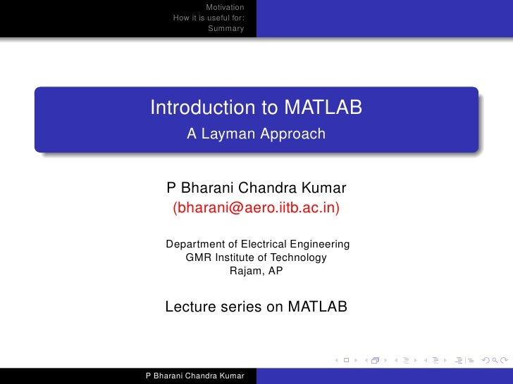 Motivation       How it is useful for:                 Summary     Introduction to MATLAB           A Layman Approach     ...