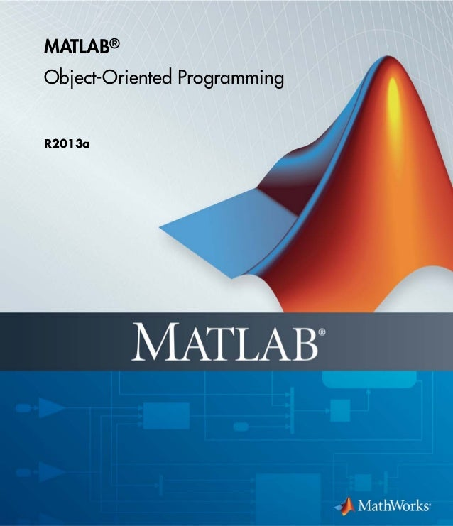 MATLAB® Object-Oriented Programming R2013a