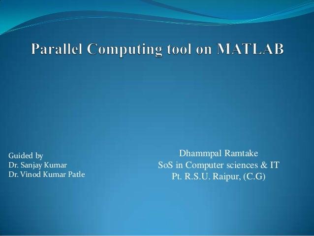 Dhammpal Ramtake SoS in Computer sciences & IT Pt. R.S.U. Raipur, (C.G) Guided by Dr. Sanjay Kumar Dr. Vinod Kumar Patle