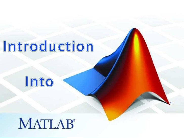  Install Matlab into computer.  Be familiar with the program.  Using Matlab as a calculator.  Know some of its functio...