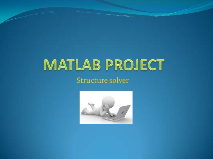 MATLAB PROJECT  Structure solver