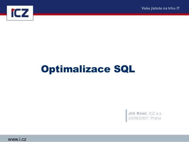 Vaše jistota na trhu IT           Optimalizace SQL                         Jiří Kiml, ICZ a.s.                         20/...