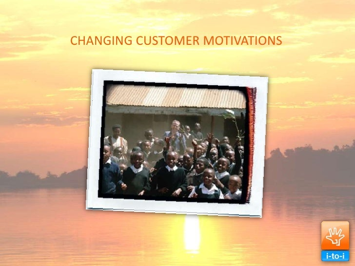 CHANGING CUSTOMER MOTIVATIONS<br />