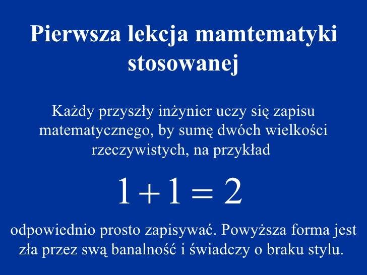 Każdy przyszły inżynier uczy się zapisu matematycznego , by  sumę dwóch wielkości  rzeczywistych,  na przykład   odpowiedn...