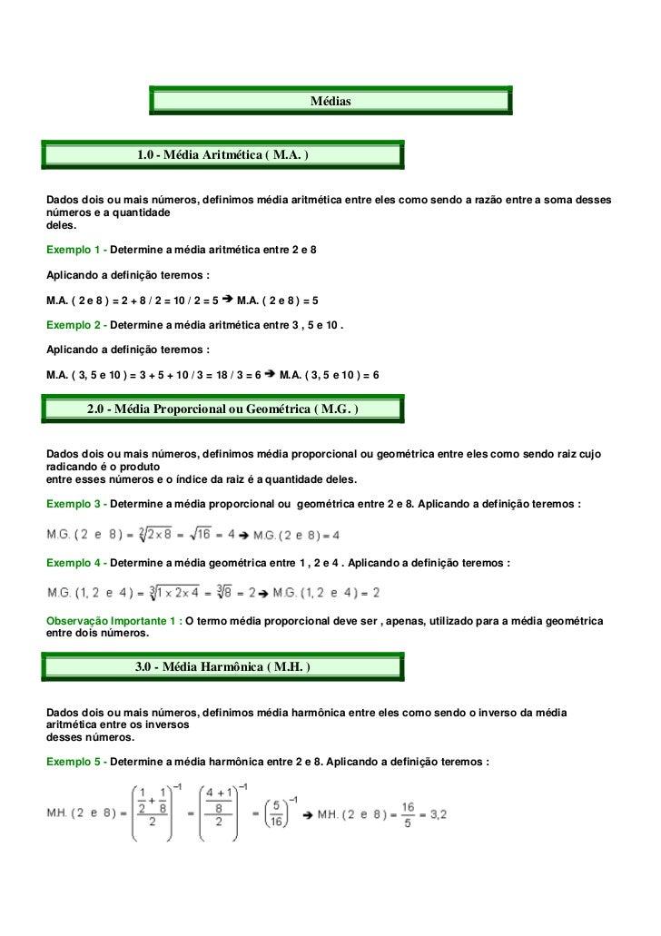 Médias                    1.0 - Média Aritmética ( M.A. )Dados dois ou mais números, definimos média aritmética entre eles...