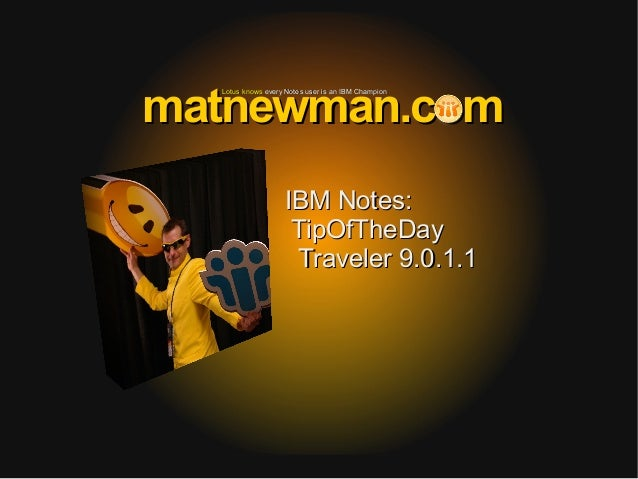 Lotus knowsLotus knows every Notes user is an IBM Championevery Notes user is an IBM Champion matnewman.commatnewman.com I...