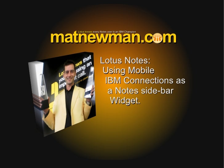 matnewman.com  Lotus knows every Notes user is an IBM Champion                   Lotus Notes:                   Using Mobi...