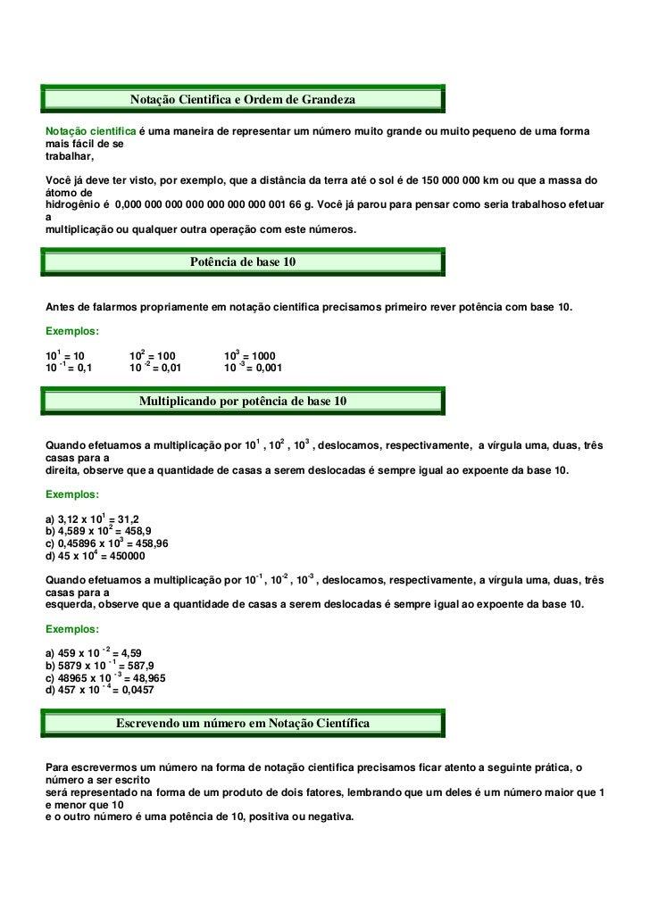 Notação Cientifica e Ordem de GrandezaNotação cientifica é uma maneira de representar um número muito grande ou muito pequ...