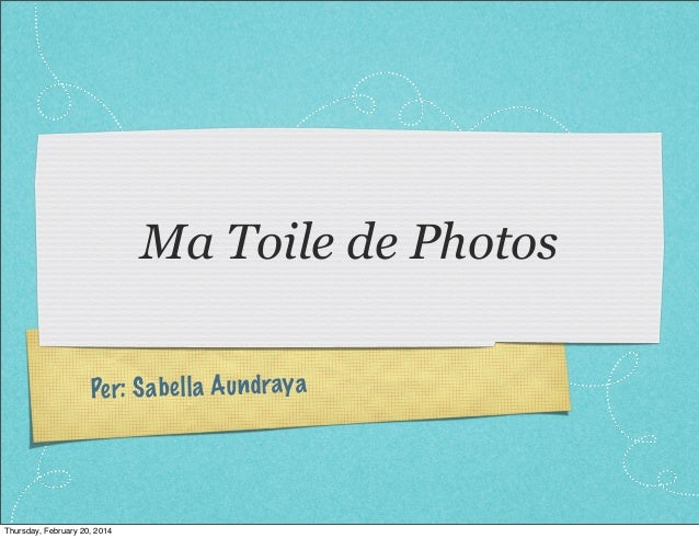 Ma Toile de Photos Pe r: S a be ll a A un dray a  Thursday, February 20, 2014