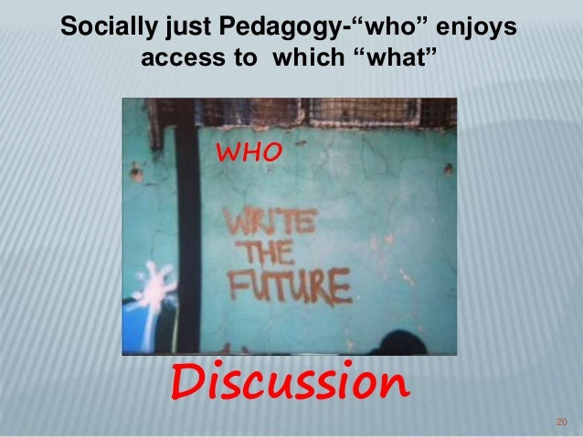 """20 Socially just Pedagogy-""""who"""" enjoys access to which """"what"""" Discussion WHO"""