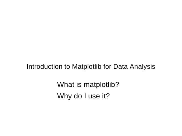 Introduction to Matplotlib for Data Analysis <ul><li>What is matplotlib?
